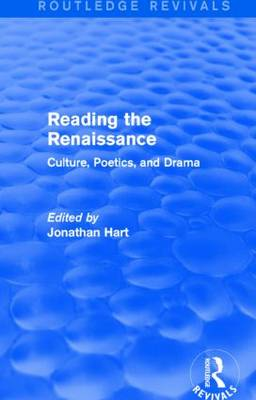 Reading the Renaissance: Culture, Poetics, and Drama - Routledge Revivals (Hardback)