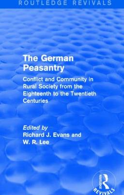 The German Peasantry: Conflict and Community in Rural Society from the Eighteenth to the Twentieth Centuries - Routledge Revivals (Hardback)