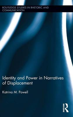 Identity and Power in Narratives of Displacement - Routledge Studies in Rhetoric and Communication (Hardback)