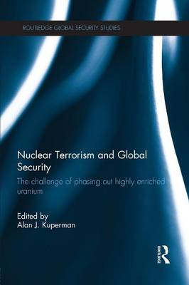 Nuclear Terrorism and Global Security: The Challenge of Phasing Out Highly Enriched Uranium (Paperback)
