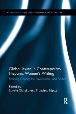 Global Issues in Contemporary Hispanic Women's Writing: Shaping Gender, the Environment, and Politics (Paperback)