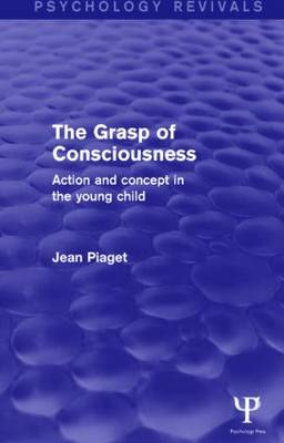 Cover The Grasp of Consciousness: Action and Concept in the Young Child