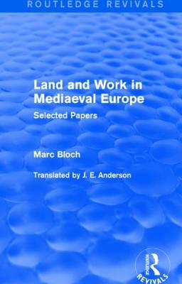 Land and Work in Mediaeval Europe: Selected Papers - Routledge Revivals: Selected Works of Marc Bloch (Hardback)