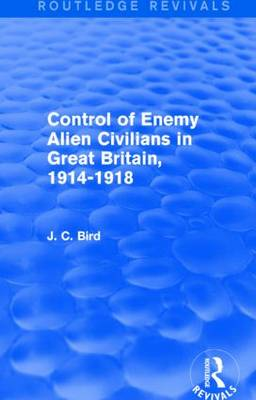 Control of Enemy Alien Civilians in Great Britain, 1914-1918 - Routledge Revivals (Hardback)