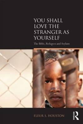You Shall Love the Stranger as Yourself: The Bible, Refugees and Asylum - Biblical Challenges in the Contemporary World (Paperback)