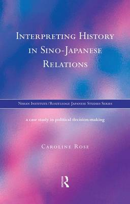 Interpreting History in Sino-Japanese Relations: A Case-Study in Political Decision Making (Paperback)