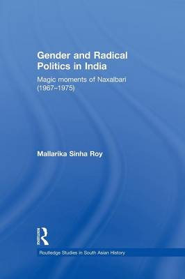 Gender and Radical Politics in India: Magic Moments of Naxalbari (1967-1975) (Paperback)