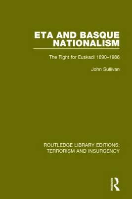 ETA and Basque Nationalism: The Fight for Euskadi 1890-1986 - Routledge Library Editions: Terrorism and Insurgency (Hardback)