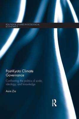 Post-Kyoto Climate Governance: Confronting the Politics of Scale, Ideology and Knowledge (Paperback)