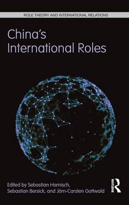 China's International Roles: Challenging or Supporting International Order? - Role Theory and International Relations (Hardback)