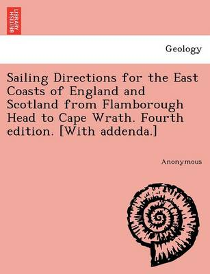 Sailing Directions for the East Coasts of England and Scotland from Flamborough Head to Cape Wrath. Fourth Edition. [With Addenda.] (Paperback)