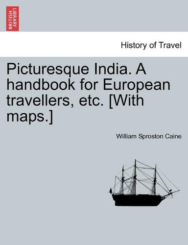 Picturesque India. a Handbook for European Travellers, Etc. [With Maps.] (Paperback)