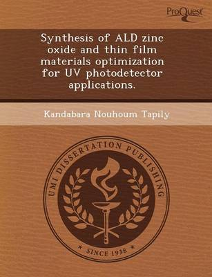 Synthesis of Ald Zinc Oxide and Thin Film Materials Optimization for UV Photodetector Applications (Paperback)