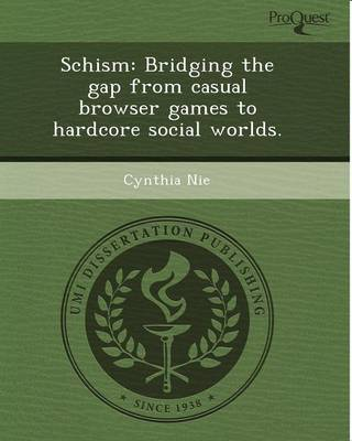 Schism: Bridging the Gap from Casual Browser Games to Hardcore Social Worlds (Paperback)