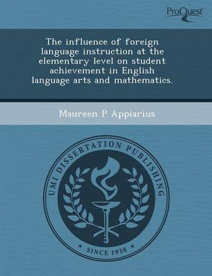 The Influence of Foreign Language Instruction at the Elementary Level on Student Achievement in English Language Arts and Mathematics (Paperback)