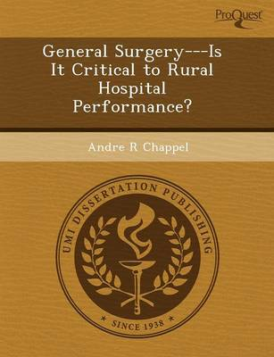 General Surgery---Is It Critical to Rural Hospital Performance? (Paperback)