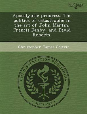 Apocalyptic Progress: The Politics of Catastrophe in the Art of John Martin (Paperback)