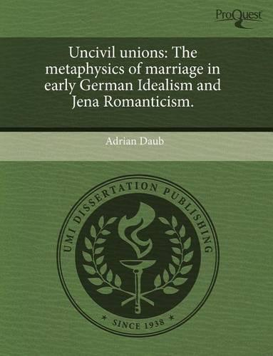 Uncivil Unions: The Metaphysics of Marriage in Early German Idealism and Jena Romanticism. (Paperback)
