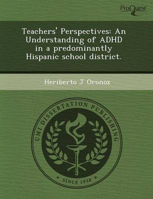 Teachers' Perspectives: An Understanding of ADHD in a Predominantly Hispanic School District (Paperback)