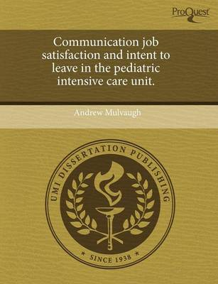 Communication Job Satisfaction and Intent to Leave in the Pediatric Intensive Care Unit (Paperback)