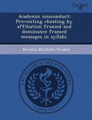 Academic Misconduct: Preventing Cheating by Affiliation Framed and Dominance Framed Messages in Syllabi (Paperback)
