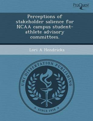 Perceptions of Stakeholder Salience for NCAA Campus Student-Athlete Advisory Committees (Paperback)