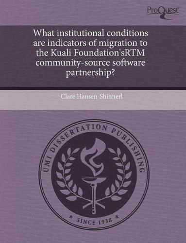 What Institutional Conditions Are Indicators of Migration to the Kuali Foundation'srtm Community-Source Software Partnership? (Paperback)
