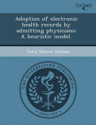 Adoption of Electronic Health Records by Admitting Physicians: A Heuristic Model (Paperback)