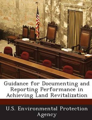 Guidance for Documenting and Reporting Performance in Achieving Land Revitalization (Paperback)