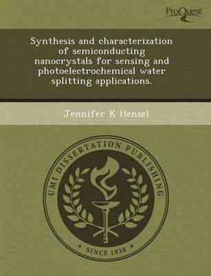 Synthesis and Characterization of Semiconducting Nanocrystals for Sensing and Photoelectrochemical Water Splitting Applications (Paperback)
