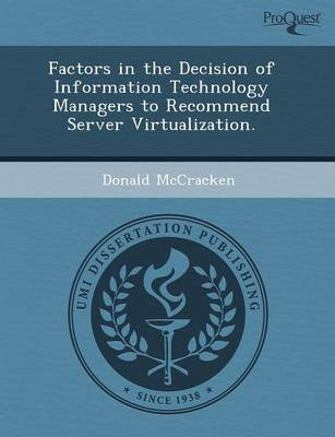 Factors in the Decision of Information Technology Managers to Recommend Server Virtualization (Paperback)