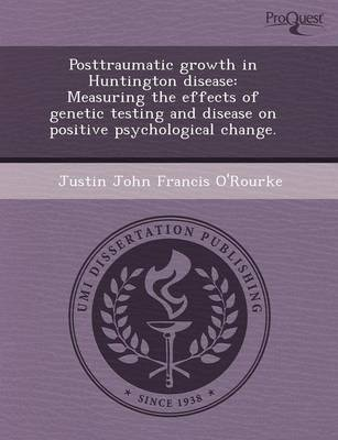 Posttraumatic Growth in Huntington Disease: Measuring the Effects of Genetic Testing and Disease on Positive Psychological Change (Paperback)