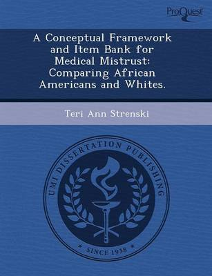 A Conceptual Framework and Item Bank for Medical Mistrust: Comparing African Americans and Whites (Paperback)