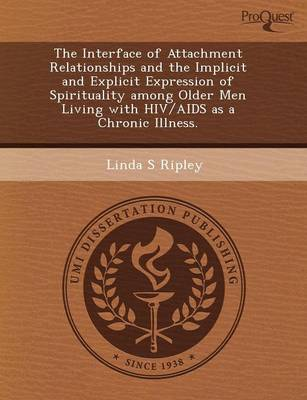 The Interface of Attachment Relationships and the Implicit and Explicit Expression of Spirituality Among Older Men Living with HIV/AIDS as a Chronic I (Paperback)