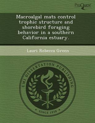 Macroalgal Mats Control Trophic Structure and Shorebird Foraging Behavior in a Southern California Estuary (Paperback)
