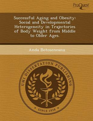 Successful Aging and Obesity: Social and Developmental Heterogeneity in Trajectories of Body Weight from Middle to Older Ages (Paperback)