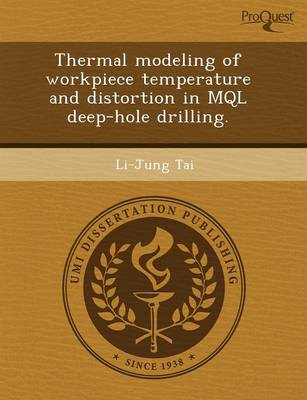 Thermal Modeling of Workpiece Temperature and Distortion in Mql Deep-Hole Drilling (Paperback)