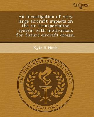 An Investigation of Very Large Aircraft Impacts on the Air Transportation System with Motivations for Future Aircraft Design (Paperback)