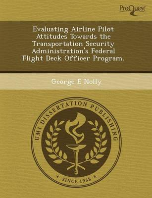 Evaluating Airline Pilot Attitudes Towards the Transportation Security Administration's Federal Flight Deck Officer Program (Paperback)