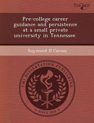 Pre-College Career Guidance and Persistence at a Small Private University in Tennessee (Paperback)