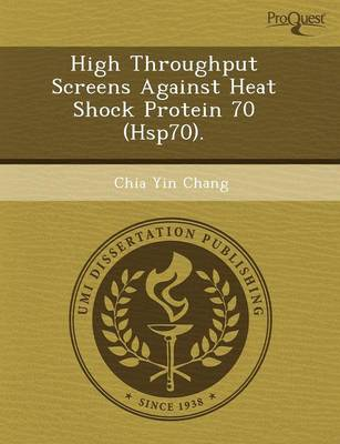High Throughput Screens Against Heat Shock Protein 70 (Hsp70) (Paperback)