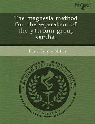 The Magnesia Method for the Separation of the Yttrium Group Earths (Paperback)