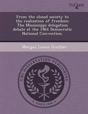From the Closed Society to the Realization of Freedom: The Mississippi Delegation Debate at the 1964 Democratic National Convention (Paperback)