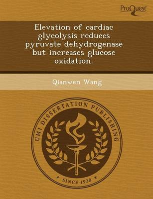 Elevation of Cardiac Glycolysis Reduces Pyruvate Dehydrogenase But Increases Glucose Oxidation (Paperback)
