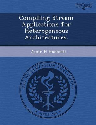Compiling Stream Applications for Heterogeneous Architectures (Paperback)