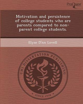 Motivation and Persistence of College Students Who Are Parents Compared to Non-Parent College Students (Paperback)