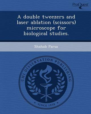 A Double Tweezers and Laser Ablation (Scissors) Microscope for Biological Studies (Paperback)