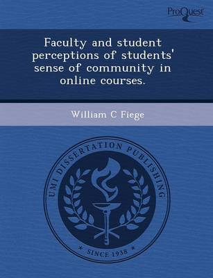 Faculty and Student Perceptions of Students' Sense of Community in Online Courses (Paperback)