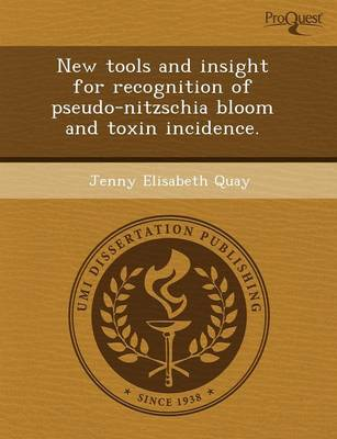 New Tools and Insight for Recognition of Pseudo-Nitzschia Bloom and Toxin Incidence (Paperback)