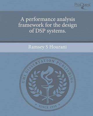 A Performance Analysis Framework for the Design of DSP Systems. (Paperback)